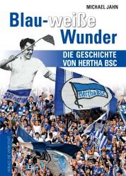 Blau-weiße Wunder – Die Geschichte von Hertha BSC