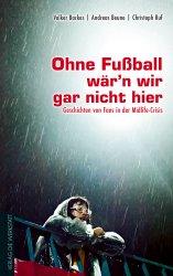 Ohne Fußball wär`n wir gar nicht hier
