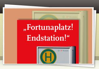"""""""Fortunaplatz! Endstation!"""" jetzt bestellen!!"""